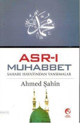 Asr-ı Muhabbet; Sahabe Hayatından Yansımalar