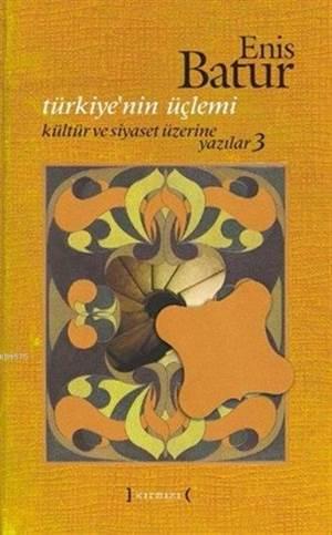 Türkiye'nin Üçlemi - Kültür ve Siyaset Üzerine Yazılar 3
