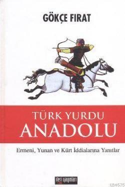 Türk Yurdu Anadolu (Ciltli); Ermeni, Yunan Ve Kürt İddialarına Yanıtlar