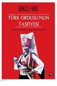 Türk Ordusu'nun Tasfiyesi; Yeniçeri Kırımından Ergenekon'a
