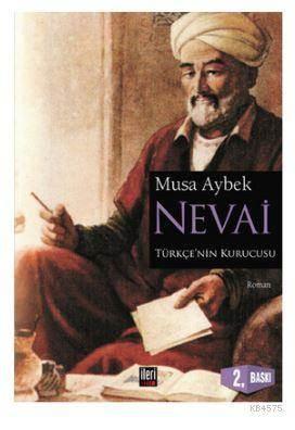 Nevai; Türk Dilinin Kurucusu Ali Şair Nevai'nin Romanı