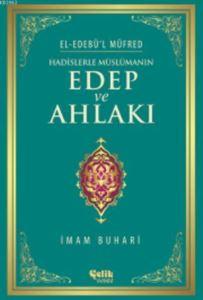 Hadislerle Müslümanın Edep Ve Ahlakı - El-Edebü'l Müfred
