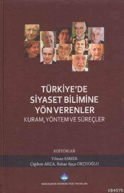 Türkiyede Siyaset Bilimine Yön Verenler-Kural Yöntem Ve Süreçler