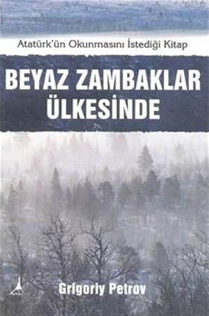 Beyaz Zambaklar Ülkesinde; Atatürk'ün Türk Milletinin Okumasını İstediği Kitap
