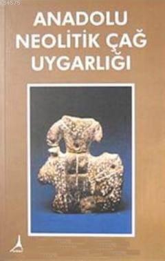 Anadolu Neolitik Çag Uygarligi