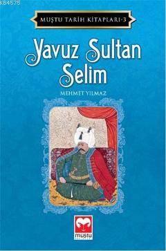 Yavuz Sultan Selim  - Muştu Tarih Kitapları  3