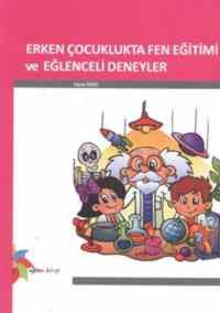 Erken Çocuklukta Fen Eğitimi ve Eğlenceli Deneyler