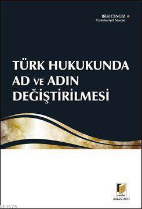 Türk Hukukunda Ad ve Adin Degistirilmesi