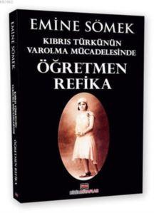 Öğretmen Refika; Kıbrıs Türkünün Varolma Mücadelesinde
