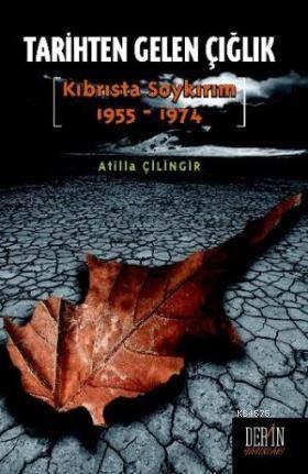 Tarihten Gelen Çığlık; Kıbrısta Soykırım 1955-1974