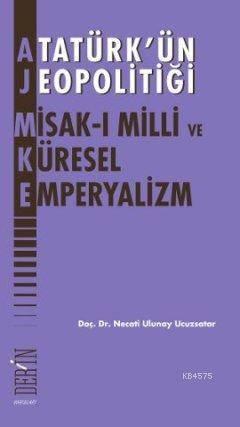 Atatürk'ün Jeopolitiği - Misak-ı Milli ve Küresel Emperyalizm