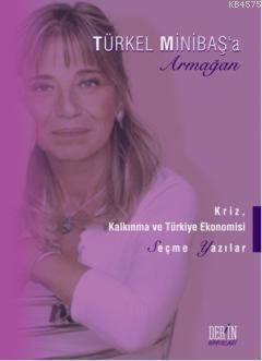 Türkel Minibas'a Armagan; Kriz, Kalkinma Ve Türkiye Ekonomisi Seçme Yazilar