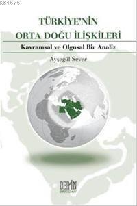 Türkiye'nin Orta Doğu İlişkileri; Kavramsal ve Olgusal Bir Analiz