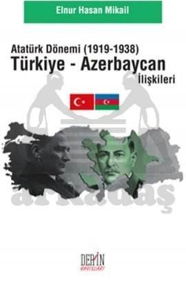 Atatürk Dönemi Türkiye - Azerbacan İlişkileri (1919 - 1938)