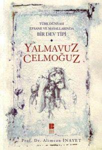 Türk Dünyası Efsane ve Masallarında Bir Dev Tipi Yalmavuz / Celmoğuz