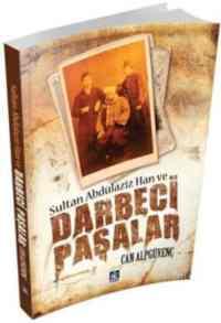 Sultan Abdülaziz Han ve Darbeci Paşalar