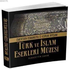 Türk Ve İslam Eserleri Müzesi; Emevi'den Osmanlıya 13 Asırlık İhtişam