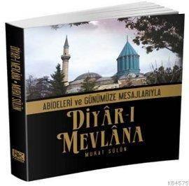 Diyar-I Mevlana; Abideleri Ve Günümüze Mesajlarıyla