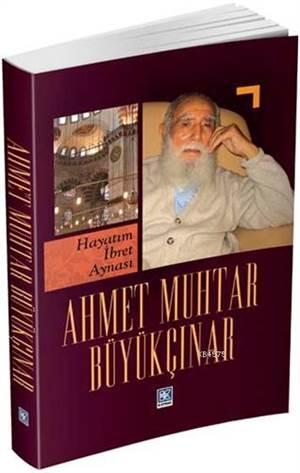 Hayatım İbret Aynası Ahmet Muhtar Büyükçınar