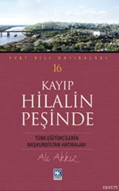 Kayıp Hilalin Peşinde; Türk Eğitimcilerin Başkürdistan Hatıraları - 16