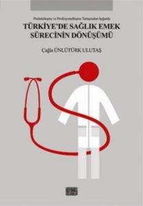 Türkiye'de Sağlık Emek Sürecinin Dönüşümü
