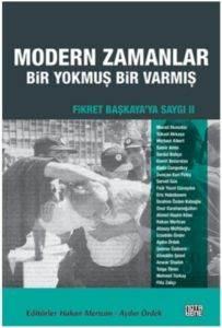 Modern Zamanlar: Bir Yokmuş Bir Varmış-Fikret Başkaya'ya Saygı II