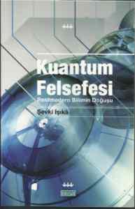 Kuantum Felsefesi (Postmodern Bilimin Doğuşu)