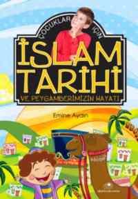 İslam Tarihi Ve Peygamberimizin Hayatı (Çocuklar İçin)