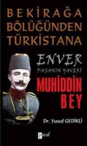 Bekirağa Bölüğünden Türkistana Enver Paşanın Yaveri Muhiddin Bey