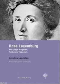 Rosa Luxemburg Herşeye Rağmen Tutkuyla Yaşamak