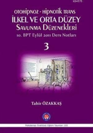 Otohipnoz - Hipnotik Trans İlkel Ve Orta Düzey Savunma Düzenekleri 3; 10. Bpt Eylül 2011 Ders Notları