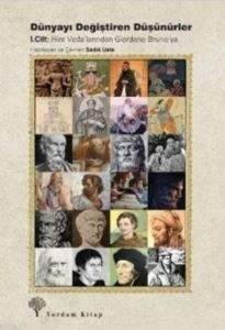 Dünyayı Değiştiren Düşünürler I. Cilt: Hint Veda'larından Giardino Bruno'ya