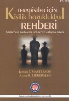 Terapistler İçin Kişilik Bozuklukları Rehberi; Masterson Yaklaşımı Rehber Ve Çalışma Kitabı