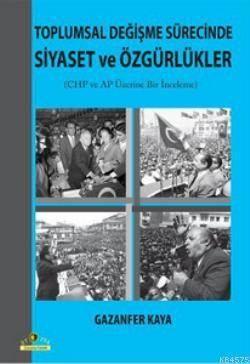 Toplumsal Değişme Sürecinde Siyaset Ve Özgürlükler; Cumhuriyet Halk Partisi Ve Adalet Partisi Üzerine Bir İnceleme