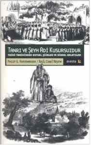 Tanrı ve Şeyh Adi Kusursuzdur : Yezidi Tarihinden Kutsal Şiirler ve Dinsel Anlatılar