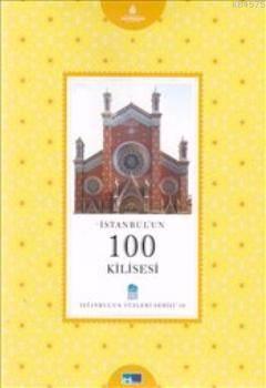 İstanbul'un 100 Kilisesi : İstanbul'un Yüzleri Serisi 18
