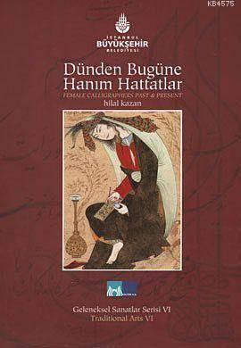 Dünden Bugüne Hanım Hattatlar; Female Calligraphers Past And Present