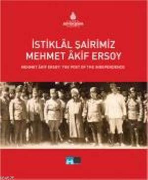 Istiklal Sairimiz Mehmet Akif Ersoy; Mehmet Akif Ersoy: The Poet Of The Independence