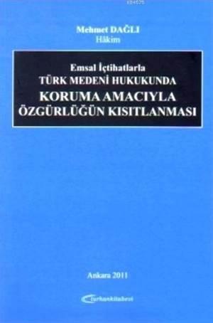Emsal Içtihatlarla Türk Medeni Hukukunda Koruma Amaciyla Özgürlügün Kisitlanmasi