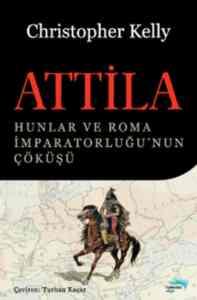 Attila Hunlar ve Roma İmparatorluğunun Çöküşü