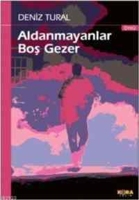 Aldanmayanlar Boş Gezer