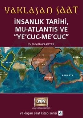 Yaklaşan Saat - İnsanlık Tarihi, Mu-Atlantis ve Ye'cuc-Me'cuc