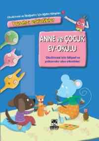 Okulöncesi ve İlköğretim İçin Eğitim Kitapları 1 Anne ve Çocuk Ev Okulu (Ciltli)