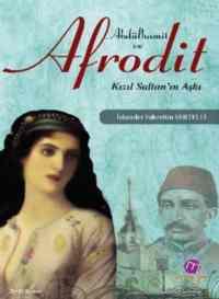 Abdülhamit ve Afrodit Kızıl Sultan'ın Aşkı