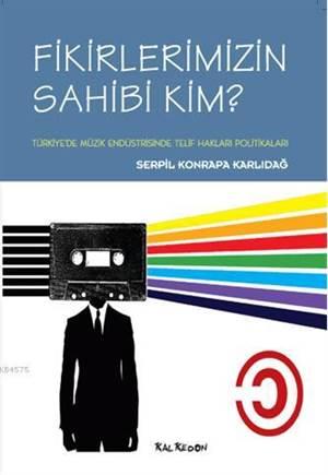 Fikirlerimizin Sahibi Kim? - Türkiye'de Müzik Endüstrisinde Telif Hakları Politikaları