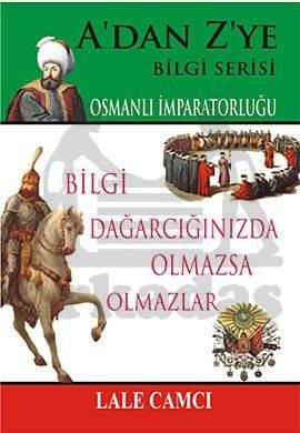 A'dan Z'ye Bilgi Serisi Osmanlı İmparatorluğu