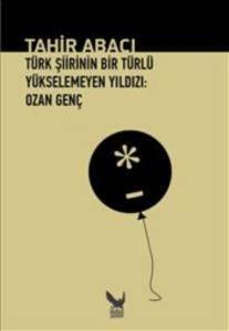 Türk Şiirinin Bir Türlü Yükselemeyen Yıldızı:Ozan Genç