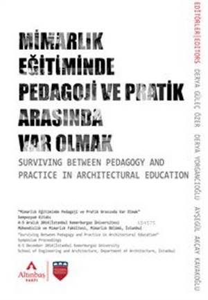 Mimarlık Eğitiminde Pedagoji ve Pratik Arasında Var Olmak