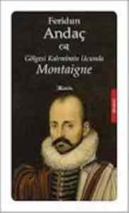 Gölgesi Kalemimin Ucunda Montaigne