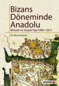 """Bizans Döneminde Anadolu """"İktisadi ve Sosyal Yapı (900-1261)"""""""